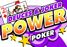 Deuces Joker Power Poker.